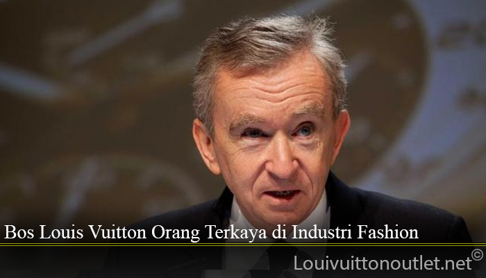 Bos Louis Vuitton Orang Terkaya di Industri Fashion