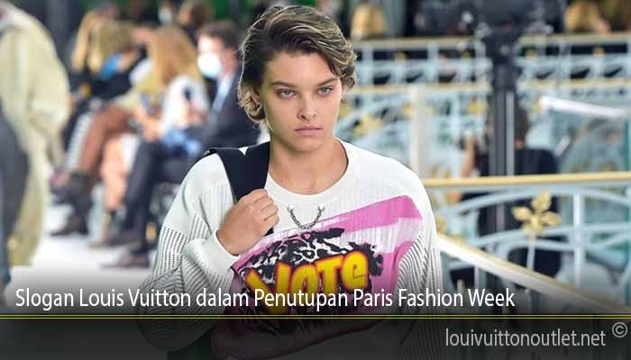 Slogan Louis Vuitton dalam Penutupan Paris Fashion Week